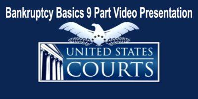 US Court Bankruptcy Basics 9 Part Video Presentation